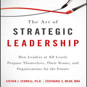 The Art Strategic Leadership: How Leaders at All Levels Prepare Themselves, Their Teams, and Organizations for the Future Audiobook, by Steven J. Stowell, Stephanie S. Mead