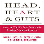 Head, Heart and Guts: How the Worlds Best Companies Develop Complete Leaders Audiobook, by David L. Dotlich, Peter C. Cairo, Stephan H. Rhinesmith