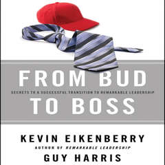 From Bud to Boss: Secrets to a Successful Transition to Remarkable Leadership Audiobook, by Guy Harris, Kevin Eikenberry