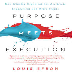 Purpose Meets Execution: How Winning Organizations Accelerate Engagement and Drive Profits Audiobook, by Louis Efron