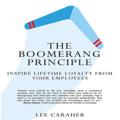 The Boomerang Principle: Inspire Lifetime Loyalty from Your Employees Audiobook, by Lee Caraher
