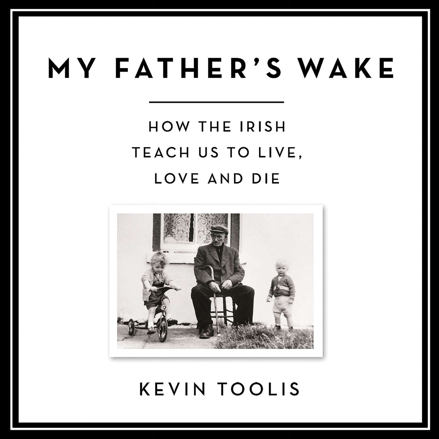 My Fathers Wake: How the Irish Teach Us to Live, Love, and Die Audiobook, by Kevin Toolis