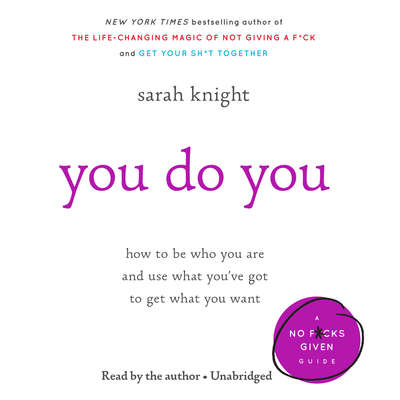 You Do You: How to Be Who You Are and Use What You've Got to Get What You Want Audiobook, by Sarah Knight