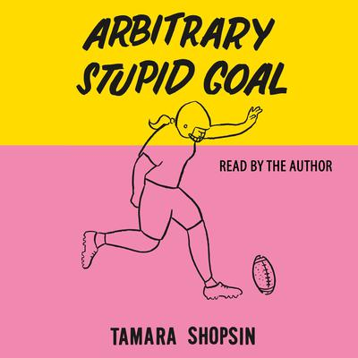 Arbitrary Stupid Goal Audiobook, by Tamara Shopsin