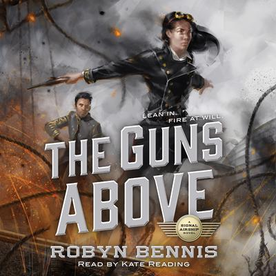 The Guns Above: A Signal Airship Novel Audiobook, by Robyn Bennis