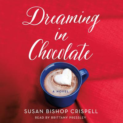 Dreaming in Chocolate: A Novel Audiobook, by Susan Bishop Crispell