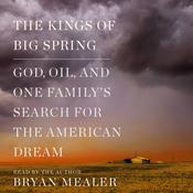 The Kings of Big Spring: God, Oil, and One Familys Search for the American Dream Audiobook, by Bryan Mealer