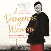 A Dangerous Woman: American Beauty, Noted Philanthropist, Nazi Collaborator--The Life of Florence Gould Audiobook, by Susan Ronald