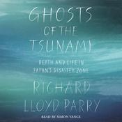 Ghosts of the Tsunami: Death and Life in Japans Disaster Zone Audiobook, by Richard Lloyd Parry