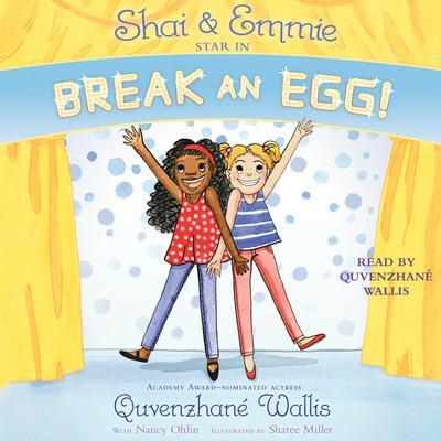 Shai & Emmie Star in Break an Egg! Audiobook, by Quvenzhané Wallis