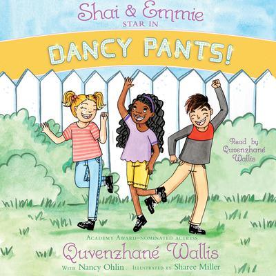Shai & Emmie Star in Dancy Pants! Audiobook, by Quvenzhané Wallis