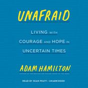 Unafraid: Living with Courage and Hope in Uncertain Times Audiobook, by Adam Hamilton|