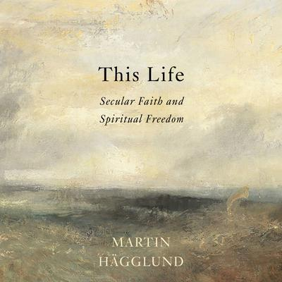 This Life: Secular Faith and Spiritual Freedom Audiobook, by Martin Hagglund