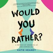 Would You Rather?: A Memoir of Growing Up and Coming Out Audiobook, by Katie Heaney|