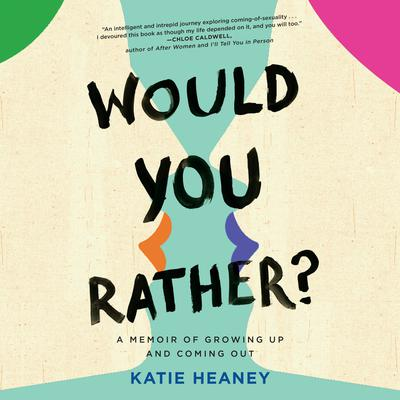 Would You Rather?: A Memoir of Growing Up and Coming Out Audiobook, by Katie Heaney