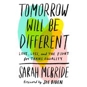 Tomorrow Will Be Different: Love, Loss, and the Fight for Trans Equality Audiobook, by Sarah McBride|