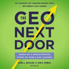 The CEO Next Door: The 4 Behaviors that Transform Ordinary People into World-Class Leaders Audiobook, by Tahl Raz, Elena L. Botelho, Kim R. Powell