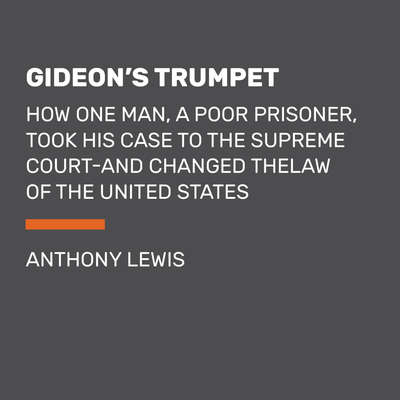 Gideons Trumpet: How One Man, a Poor Prisoner, Took His Case to the Supreme Court-and Changed the Law of the United States Audiobook, by Anthony Lewis