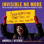 Invisible No More: Police Violence Against Black Women and Women of Color Audiobook, by Andrea J. Ritchie