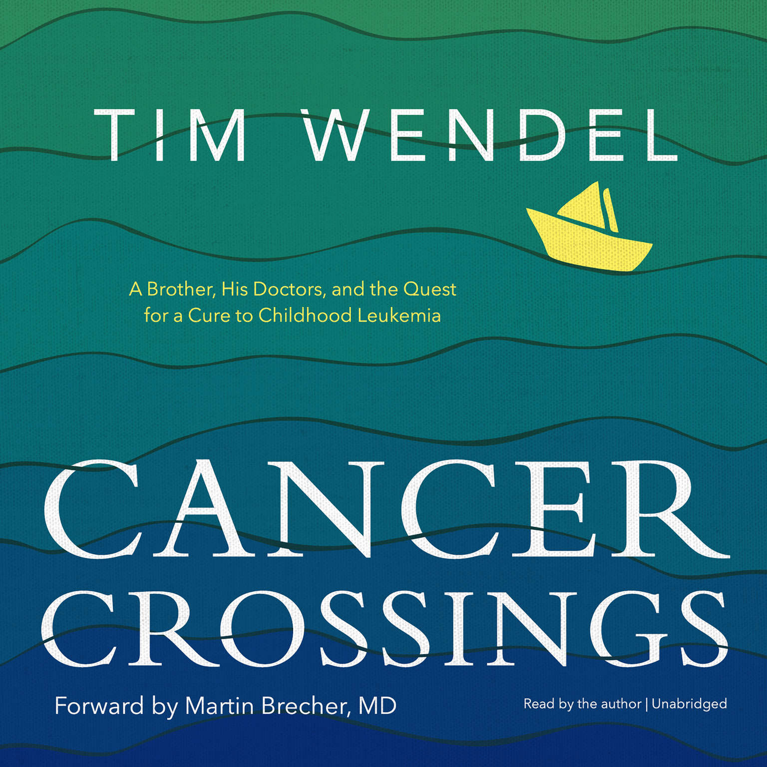 Cancer Crossings: A Brother, His Doctors, and the Quest for a Cure to Childhood Leukemia Audiobook, by Tim Wendel
