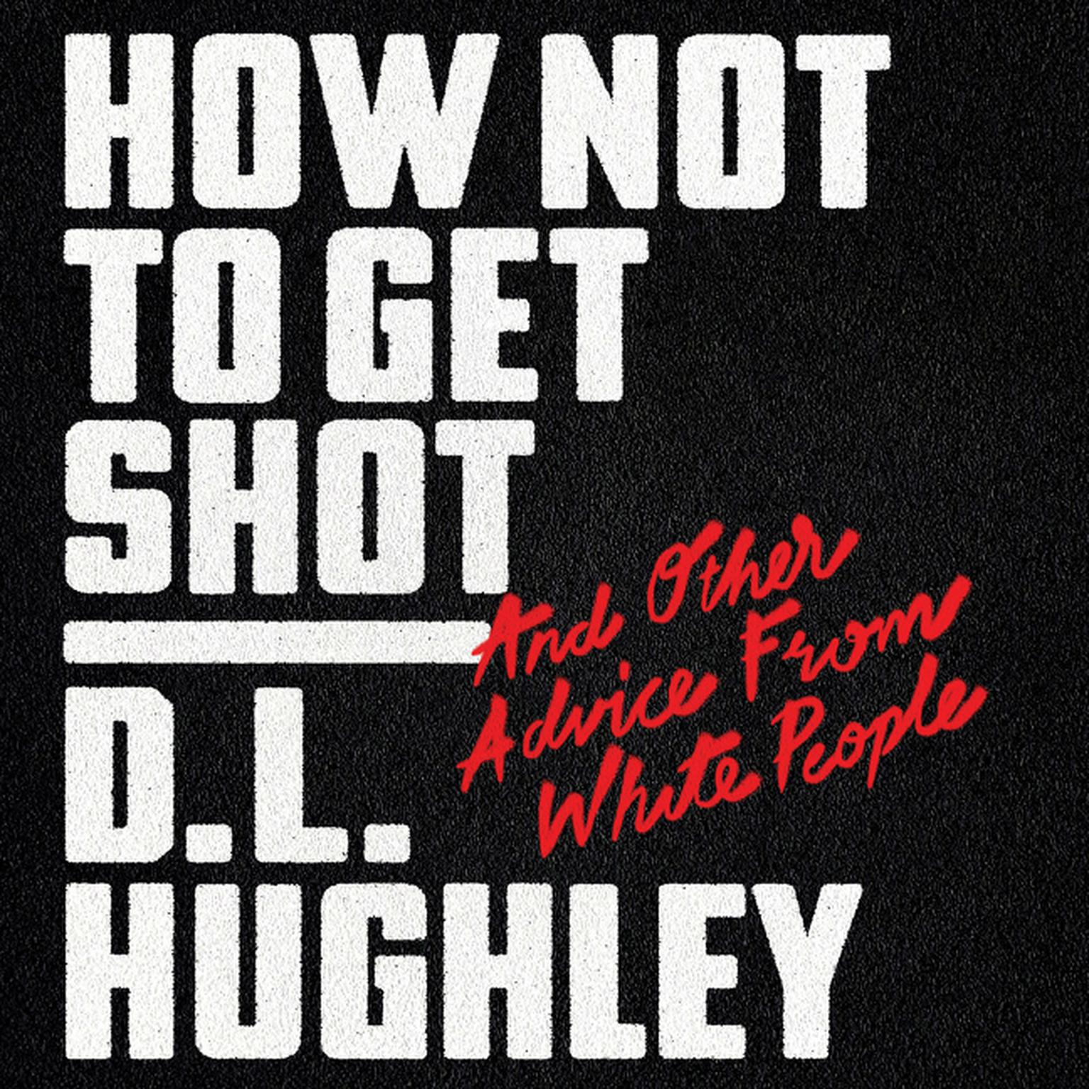 Printable How Not to Get Shot: And Other Advice from White People Audiobook Cover Art
