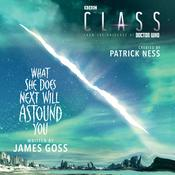 Class: What She Does Next Will Astound You Audiobook, by James Goss, Patrick Ness