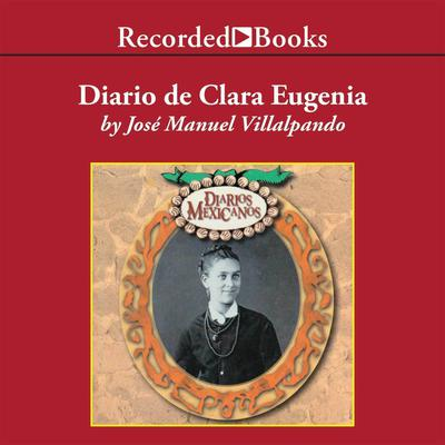 Diario de Clara Eugenia (Journal of Clara Eugenia) Audiobook, by José Manuel Villalpando