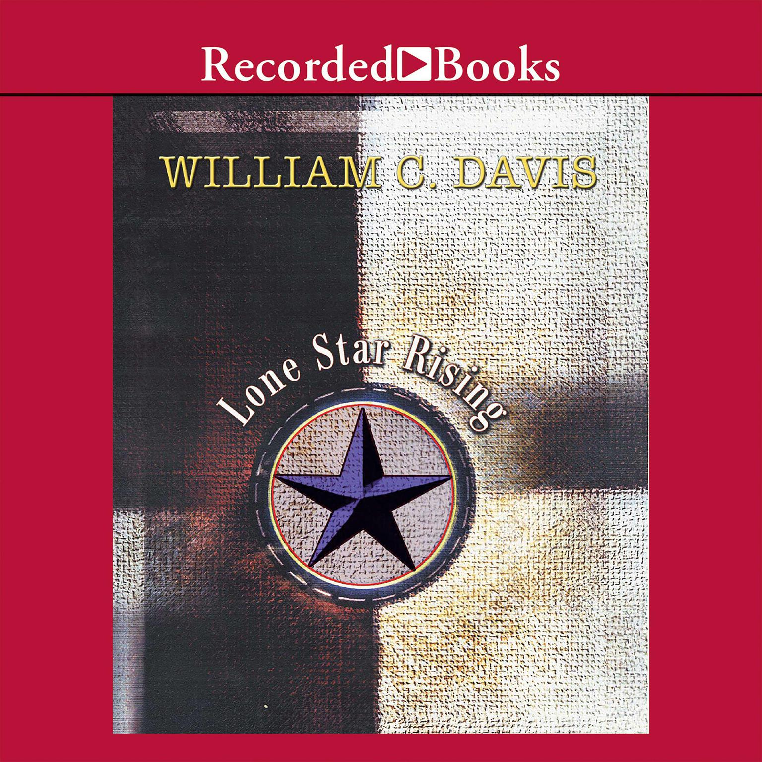 Printable Lone Star Rising: The Revolutionary Birth of the Texas Republic Audiobook Cover Art