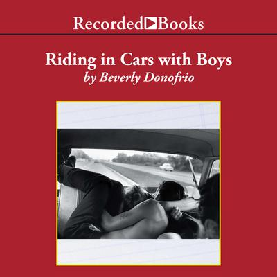 Riding in Cars with Boys: Confessions of a Bad Girl Who Makes Good Audiobook, by Beverly Donofrio