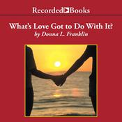 Whats Love Got to Do with It?: Understanding and Healing the Rift Between Black Men and Women Audiobook, by Donna Franklin