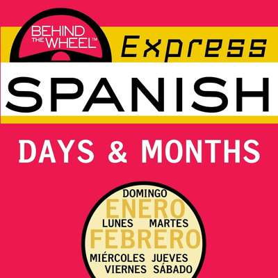 Behind the Wheel Express Spanish: Days & Months Audiobook, by Mark Frobose