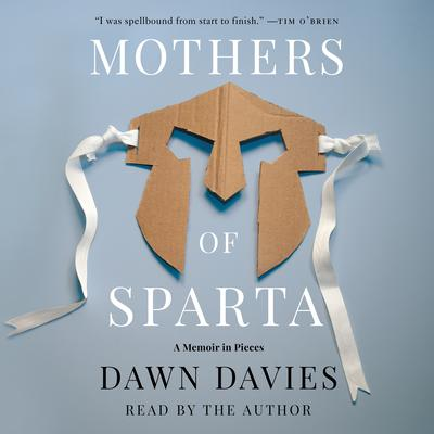 Mothers of Sparta: A Memoir in Pieces Audiobook, by Dawn Davies