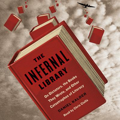The Infernal Library: On Dictators, the Books They Wrote, and Other Catastrophes of Literacy Audiobook, by Daniel José Older