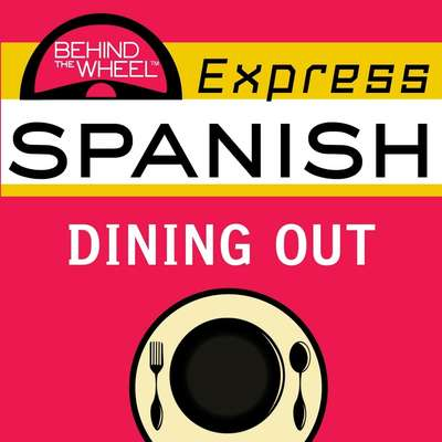 Behind the Wheel Express Spanish: Dining Out Audiobook, by Mark Frobose