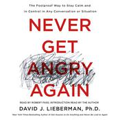 Never Get Angry Again: The Foolproof Way to Stay Calm and in Control in Any Conversation or Situation Audiobook, by David J. Lieberman