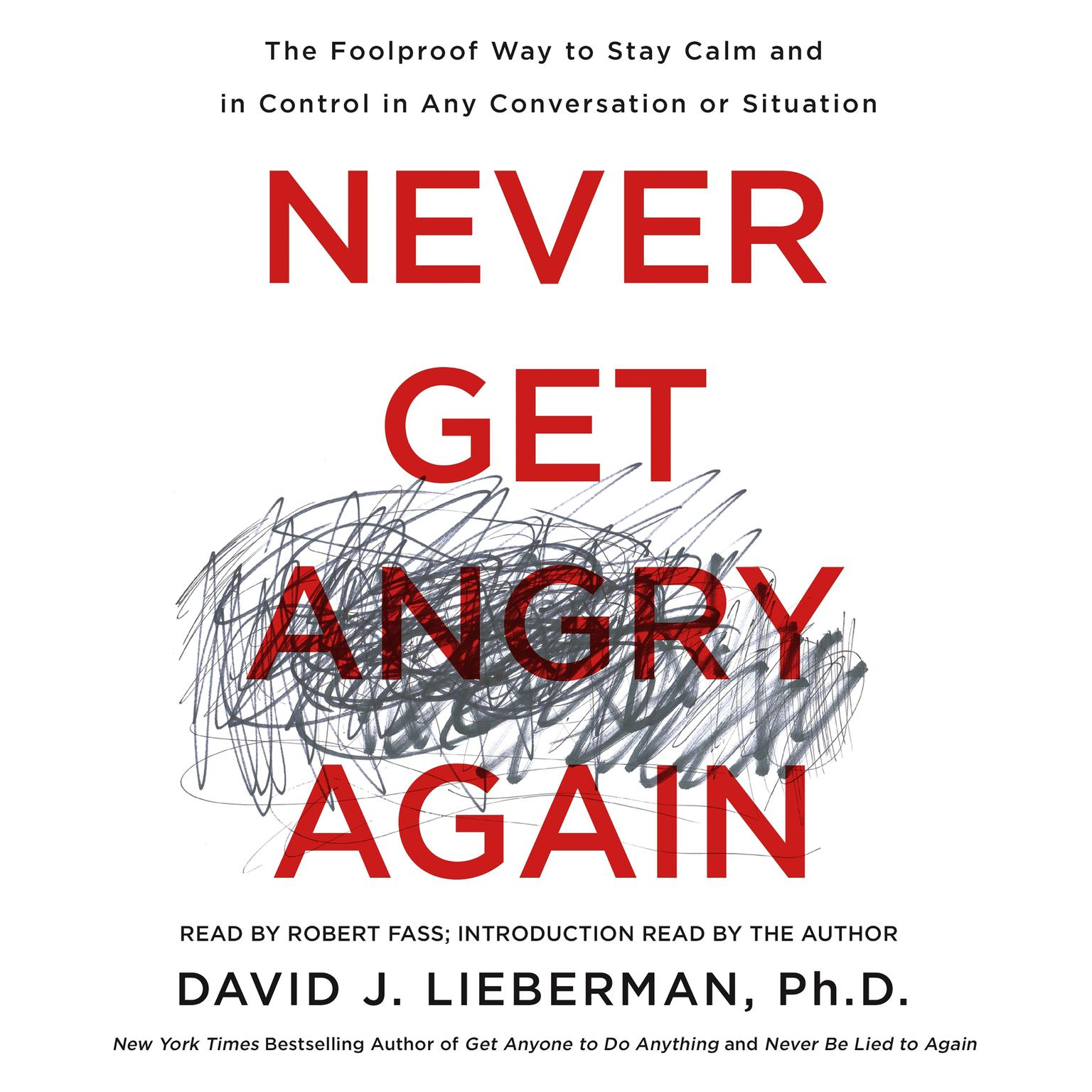 Printable Never Get Angry Again: The Foolproof Way to Stay Calm and in Control in Any Conversation or Situation Audiobook Cover Art