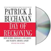 Day of Reckoning: How Hubris, Ideology, and Greed Are Tearing America Apart Audiobook, by Patrick J. Buchanan