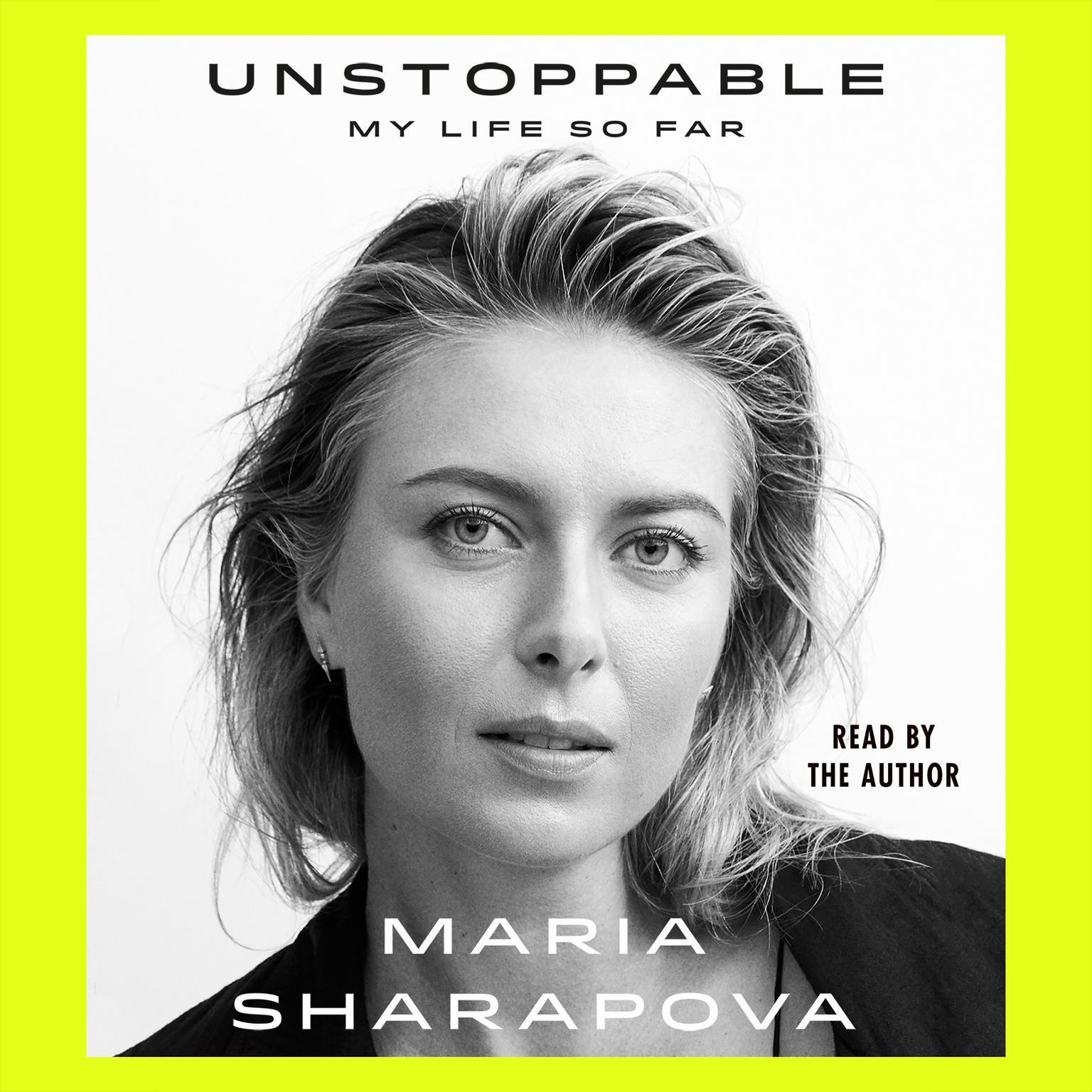 Unstoppable: My Life So Far Audiobook, by Maria Sharapova