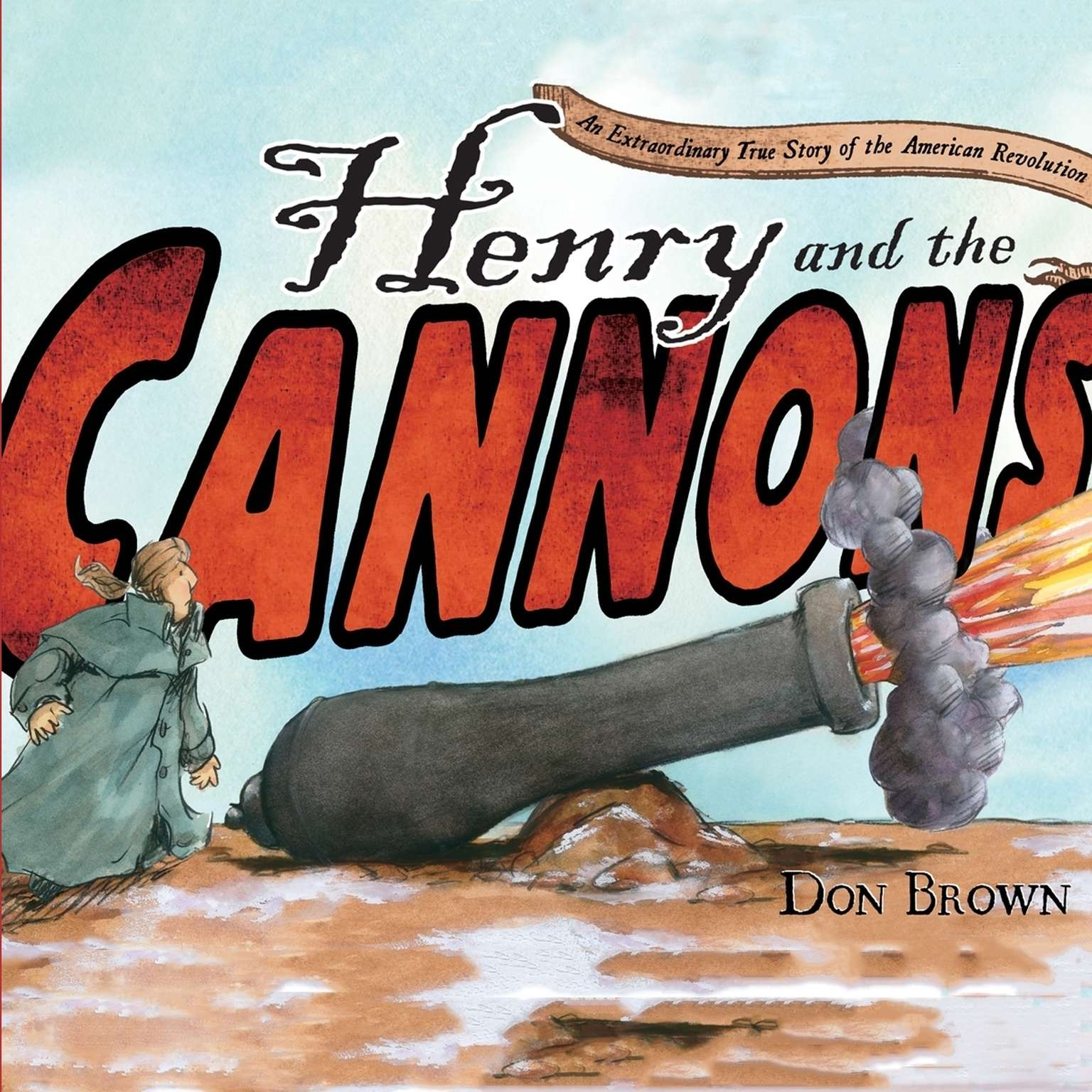 Henry and the Cannons: An Extraordinary True Story of the American Revolution Audiobook, by Don Brown