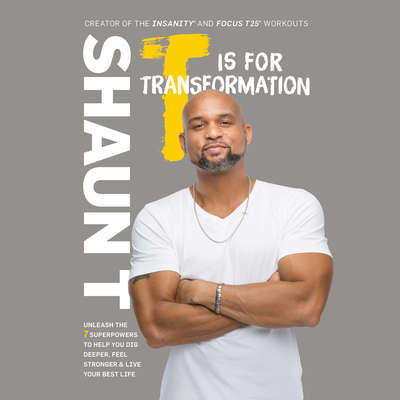 T Is for Transformation: Unleash the 7 Superpowers to Help You Dig Deeper, Feel Stronger & Live Your Best Life Audiobook, by Shaun T