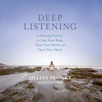 Deep Listening: A Healing Practice to Calm Your Body, Clear Your Mind, and Open Your Heart Audiobook, by Jillian Pransky