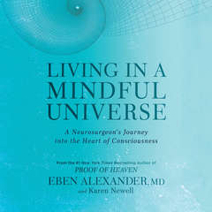 Living in a Mindful Universe: A Neurosurgeons Journey into the Heart of Consciousness Audiobook, by Karen Newell