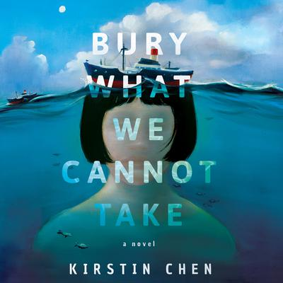Bury What We Cannot Take: A Novel Audiobook, by Kirstin Chen