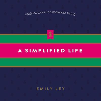 A Simplified Life: Tactical Tools for Intentional Living Audiobook, by Emily Ley