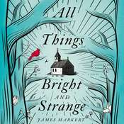 All Things Bright and Strange Audiobook, by James Markert
