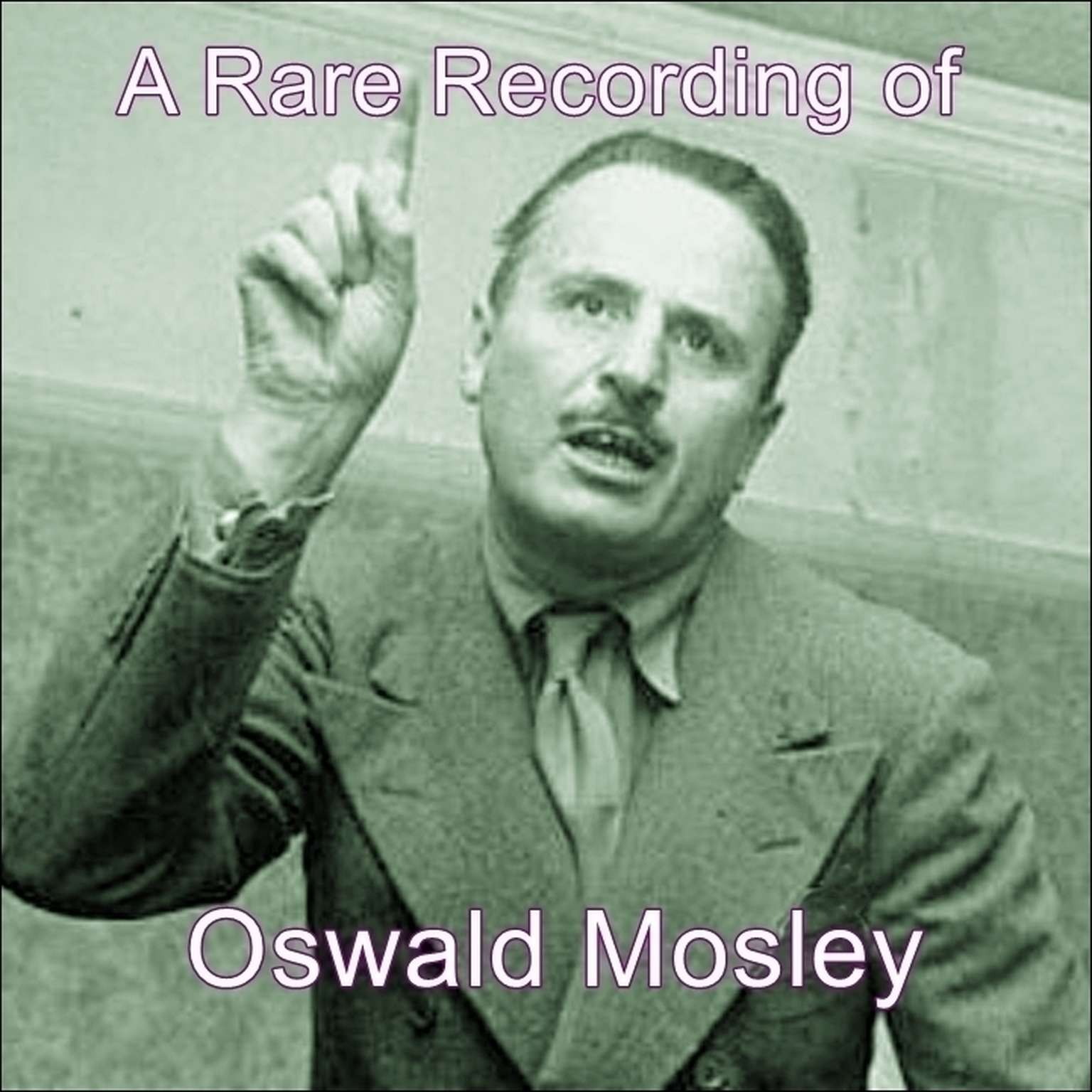 A Rare Recording of Oswald Mosley Audiobook, by Oswald Mosley