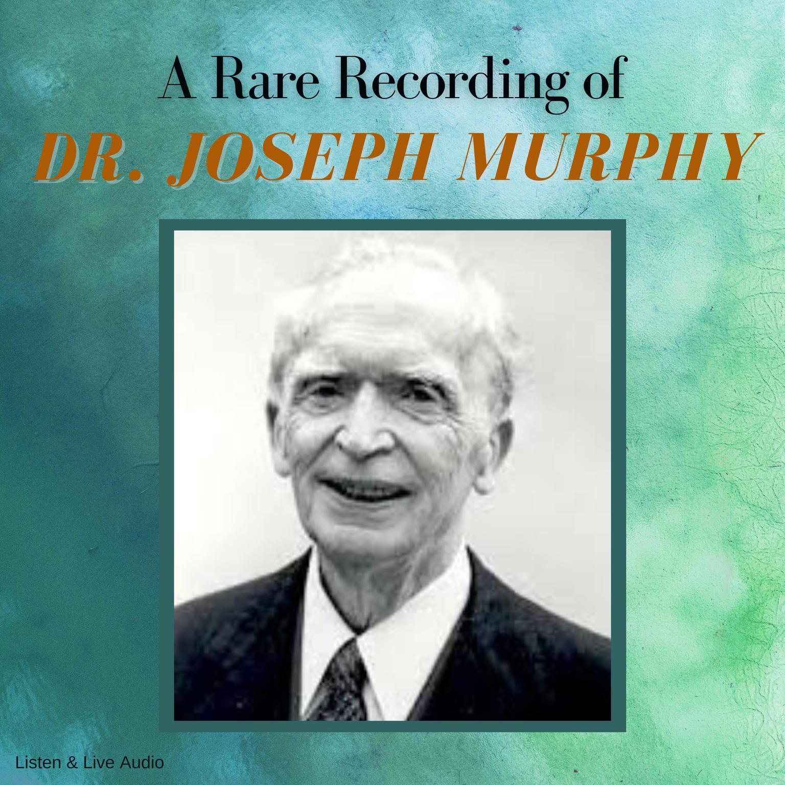 A Rare Recording of Dr. Joseph Murphy Audiobook, by Joseph Murphy