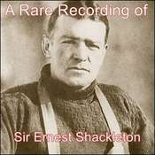 A Rare Recording of Sir Ernest Shackleton Audiobook, by Ernest Shackleton