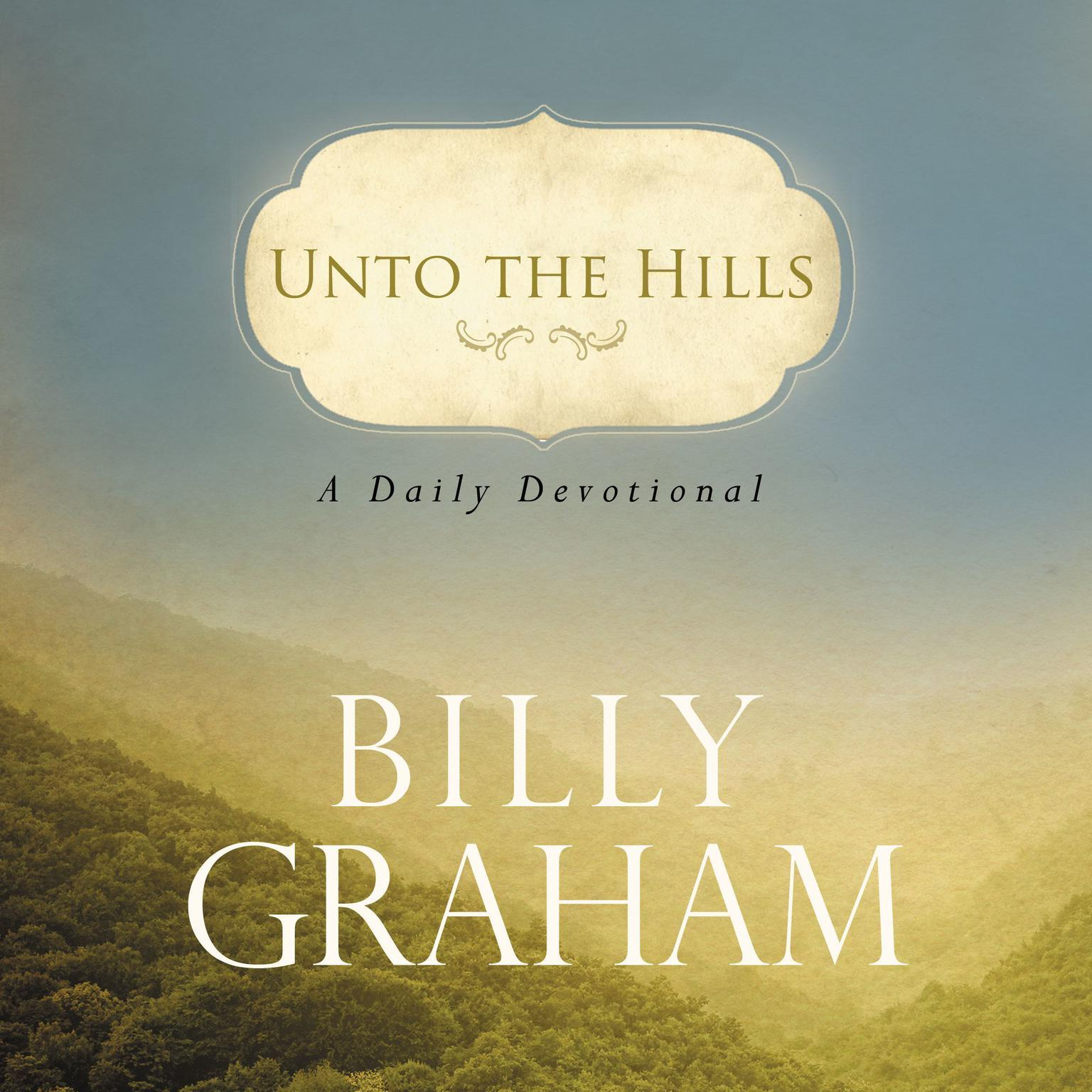 Unto the Hills: A Daily Devotional Audiobook, by Billy Graham