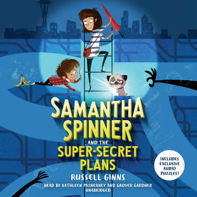 Samantha Spinner and the Super-Secret Plans Audiobook, by Russell Ginns